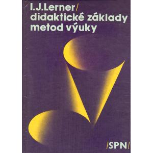 Didaktické základy metod výuky (LERNER, I. J.)
