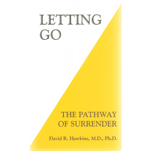 Letting Go: The Pathway of Surrender (HAWKINS, David R., M.D., Ph.D.)